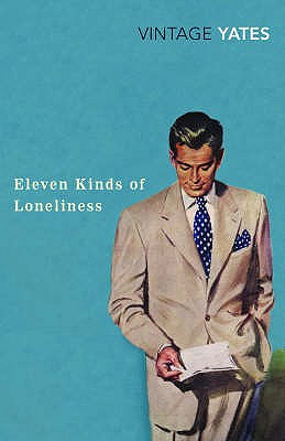 Eleven Kinds of Loneliness - Yates, Richard