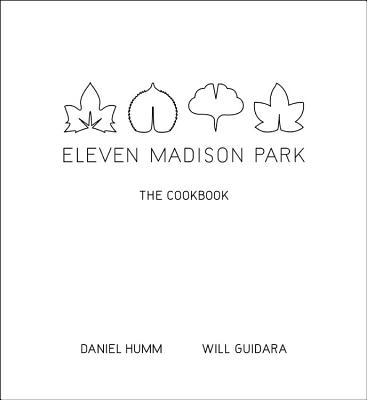 Eleven Madison Park: The Cookbook - Humm, Daniel, and Guidara, Will, and Tonelli, Francesco (Photographer)
