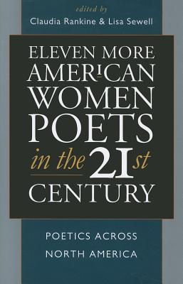 Eleven More American Women Poets in the 21st Century: Poetics Across North America - Rankine, Claudia (Editor), and Sewell, Lisa (Editor)