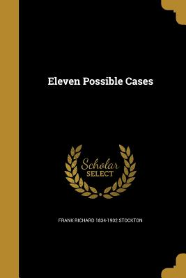 Eleven Possible Cases - Stockton, Frank Richard 1834-1902