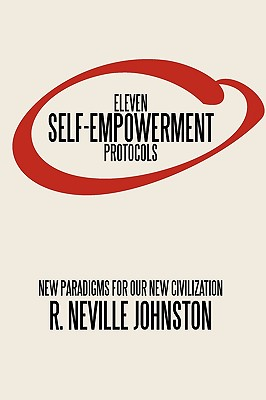 Eleven Self-Empowerment Protocols: New Paradigms for Our New Civilization - Johnston, R Neville