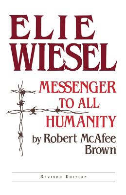 Elie Wiesel: Messenger to All Humanity, Revised Edition - Brown, Robert McAfee