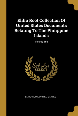 Elihu Root Collection Of United States Documents Relating To The Philippine Islands; Volume 168 - Root, Elihu, and States, United