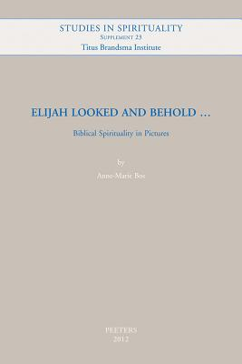 Elijah Looked and Behold...: Biblical Spirituality in Pictures - Bos, A-M