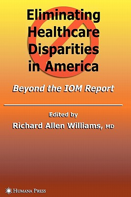 Eliminating Healthcare Disparities in America: Beyond the IOM Report - Williams, Richard Allen (Editor)