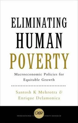 Eliminating Human Poverty: Macroeconomic and Social Policies for Equitable Growth - Mehrotra, Santosh K, and Delamonica, Enrique