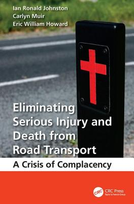 Eliminating Serious Injury and Death from Road Transport: A Crisis of Complacency - Johnston, Ian Ronald, and Muir, Carlyn, and Howard, Eric William
