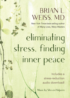 Eliminating Stress, Finding Inner Peace - Weiss, Brian L