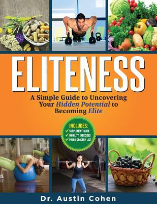 Eliteness: A Simple Guide to Uncovering Your Hidden Potential to Becoming Elite - Cohen, Dr Austin L, and Bridgers, Emily (Foreword by)