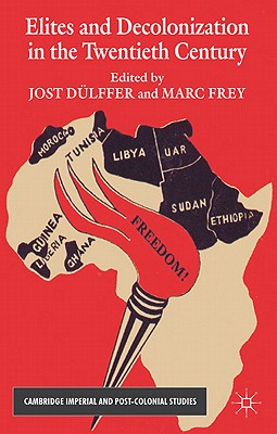 Elites and Decolonization in the Twentieth Century - Dulffer, Jost, and Frey, Marc