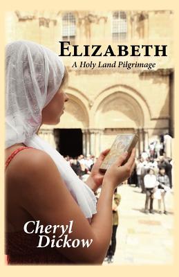 Elizabeth: A Holy Land Pilgrimage - Dickow, Cheryl