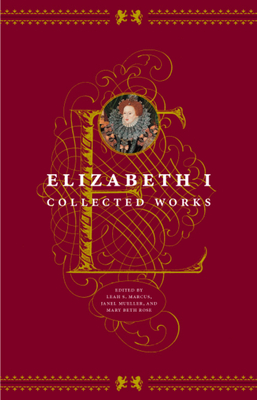 Elizabeth I: Collected Works - Marcus, Leah S (Editor), and Mueller, Janel (Editor), and Rose, Mary Beth (Editor)