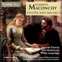 Elizabeth Maconchy: Héloïse and Abelard - Hannah Francis (soprano); Philip Langridge (tenor); Tom McDonnell (baritone); Tom McDonnell (bass);...