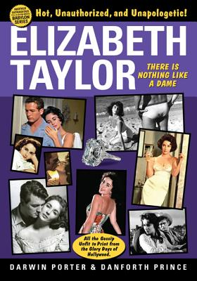 Elizabeth Taylor: There Is Nothing Like a Dame - Porter, Darwin, and Prince, Danforth