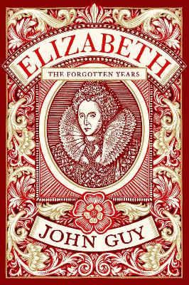 Elizabeth: The Forgotten Years - Guy, John