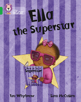 Ella the Superstar: Band 05/Green - Whybrow, Ian, and Whybrow, James, and Moon, Cliff (Series edited by), and Collins Big Cat (Prepared for publication by)