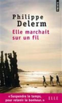Elle marchait sur un fil - Delerm, Philippe