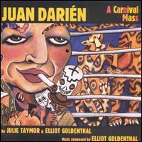 Elliot Goldenthal: Juan Darien: A Carnival Mass - Alexandra Montano (vocals); Andrea Frierson Toney (contralto); Andrea Kane (vocals); Andrea Saposnik (vocals);...