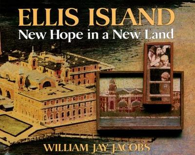 Ellis Island: New Hope in a New Land - Jacobs, William Jay