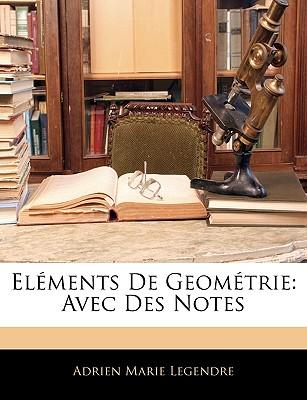 Elments de Geomtrie: Avec Des Notes - Legendre, Adrien Marie