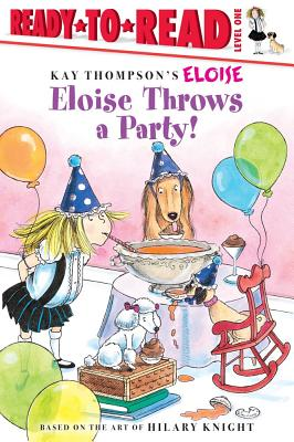 Eloise Throws a Party! - McClatchy, Lisa, and Lyon, Tammie Speer (Illustrator), and Thompson, Kay (Creator)