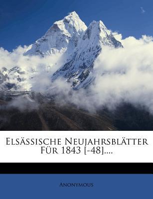 Elsassische Neujahrsblatter Fur 1843 [-48].... - Anonymous