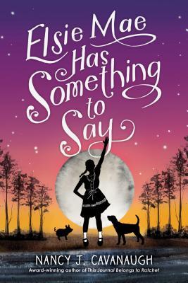 Elsie Mae Has Something to Say - Cavanaugh, Nancy J