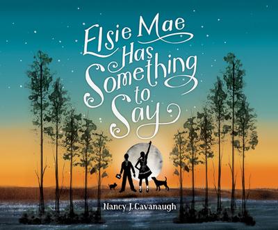 Elsie Mae Has Something to Say - Cavanaugh, Nancy J, and Morris, Cassandra Lee (Narrator)