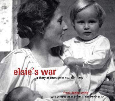 Elsie's War: A Story of Courage in Nazi Germany - Smith, Frank Dabba