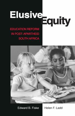 Elusive Equity: Education Reform in Post-Apartheid South Africa - Fiske, Edward B, and Ladd, Helen F, Professor