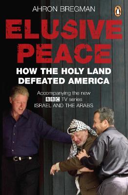 Elusive Peace: How the Holy Land Defeated America - Bregman, Ahron