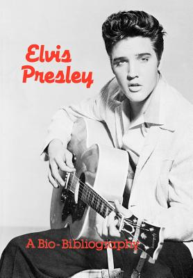 Elvis Presley: A Bio-Bibliography - Hammontree, Patsy Guy