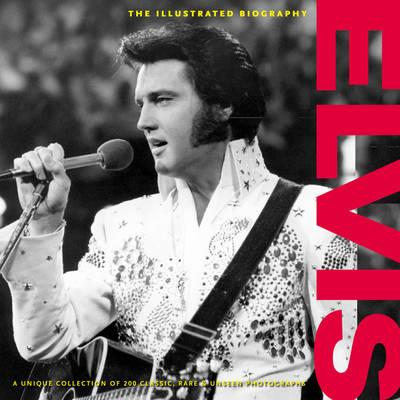 Elvis: The Illustrated Biography - Clayton, Marie