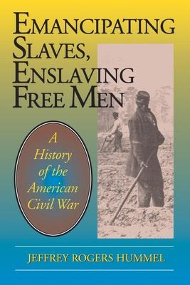 Emancipating Slaves, Enslaving Free Men - Hummel, Jeffrey Rogers