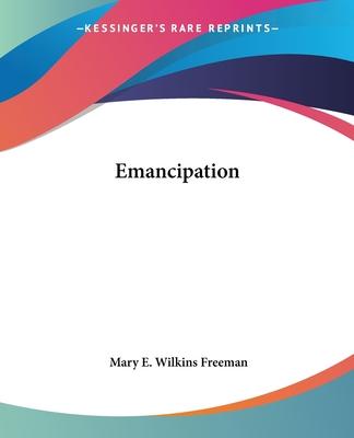 Emancipation - Freeman, Mary Eleanor Wilkins
