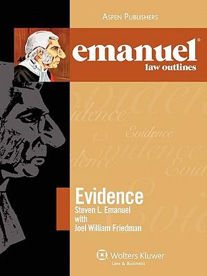 Emanuel Law Outlines: Evidence - Emanuel, Steven