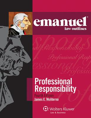 Emanuel Law Outlines: Professional Responsibility, Fourth Edition - Moliterno, James E, and Moliterno, and Emanuel, Steven L, J.D.
