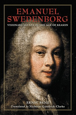 Emanuel Swedenborg: Visionary Savant in the Age of Reason - Benz, Ernst, and Goodrick-Clarke, Nicholas (Translated by)