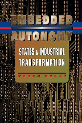 Embedded Autonomy: States and Industrial Transformation - Evans, Peter B