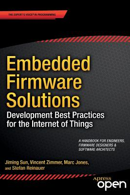 Embedded Firmware Solutions: Development Best Practices for the Internet of Things - Zimmer, Vincent, and Sun, Jiming, and Jones, Marc