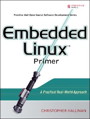 Embedded Linux Primer: A Practical Real-World Approach - Hallinan, Christopher