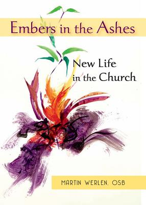 "Embers in the Ashes: New Life in the Church: A ""Pro-Vocation"" for the Year of Faith 2012-2013 - Werlen, Martin"