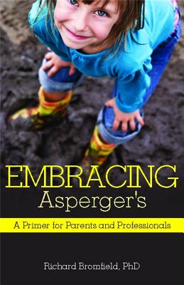 Embracing Asperger's: A Primer for Parents and Professionals - Bromfield, Richard, Ph.D.