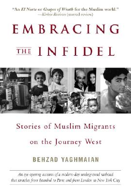 Embracing the Infidel: Stories of Muslim Migrants on the Journey West - Yaghmaian, Behzad