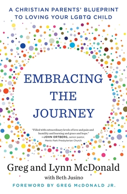 Embracing the Journey: A Christian Parents' Blueprint to Loving Your Lgbtq Child - McDonald, Greg, and McDonald, Lynn, and Jusino, Beth