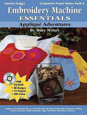 Embroidery Machine Essentials: Applique Adventures - Mulari, Mary