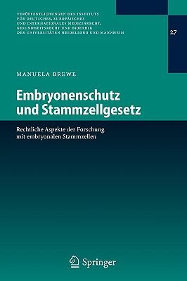 Embryonenschutz Und Stammzellgesetz: Rechtliche Aspekte Der Forschung Mit Embryonalen Stammzellen - Brewe, Manuela