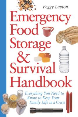Emergency Food Storage & Survival Handbook: Everything You Need to Know to Keep Your Family Safe in a Crisis - Layton, Peggy