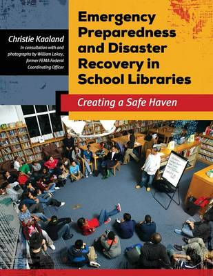 Emergency Preparedness and Disaster Recovery in School Libraries: Creating a Safe Haven - Kaaland, Christie, and Lokey, William M. (Editor)