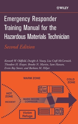 Emergency Responder Training Manual for the Hazardous Materials Technician - Oldfield, Kenneth W, and Veasey, Dwight A, and Craft McCormick, Lisa
